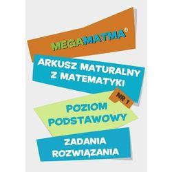 Arkusz maturalny. MegaMatma nr 1. Poziom podstawowy. Zadania z rozwiązaniami. Matematyka - dr Alicja Molęda