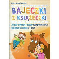 Bajeczki z książeczki Zestaw ćwiczeń i zabaw logopedycznych dla dzieci w wieku 3 6 lat