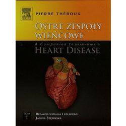 Ostre zespoły wieńcowe A Companion to Braunwald's Heart Disease Tom 1 (opr. twarda)