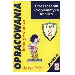 Język polski Opracowania lektur i wierszy GIMN kl.2 streszczenia, problematyka, analiza - Dorota Stopka