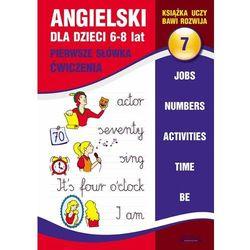 Angielski Dla Dzieci 7. 6-8 Lat. Pierwsze Słówka. Ćwiczenia (opr. miękka)