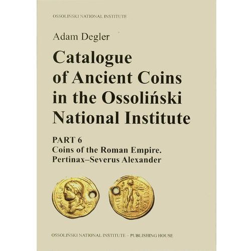 Catalogue of Ancient Coins in the Ossoliński National Institute - Adam Degler (opr. miękka)