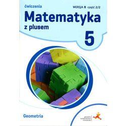 Matematyka z plusem. Klasa 5. Szkoła podst. Matematyka. Ćwiczenia, wersja B. Geometria + zakładka do książki GRATIS
