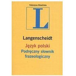 Język polski. Podręczny słownik frazeologiczny Katarzyna Głowińska