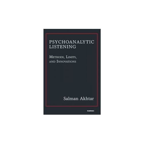 Psychoanalytic Listening : Methods, Limits, And Innovations