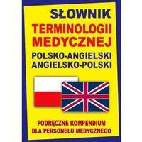 Słownik terminologii medycznej polsko-angielski angielsko-polski. Podręczne kompendium dla personelu medycznego (opr. twarda)