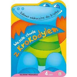 Wesołe chwile z krokodylem część 4. Zabawy edukacyjne dla 3-latka (opr. miękka)