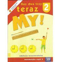 Raz dwa trzy teraz My! 2 Matematyka część 2 (opr. miękka)