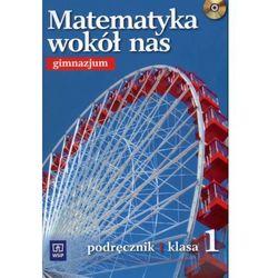 MATEMATYKA WOKÓŁ NAS 1 GIMNAZJUM PODRĘCZNIK + PŁYTA CD (opr. miękka)