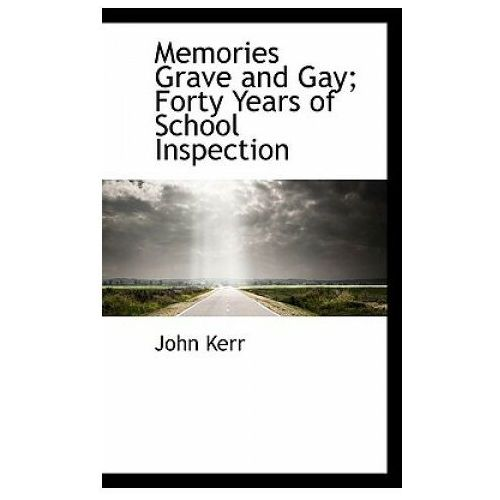 Memories Grave and Gay; Forty Years of School Inspection