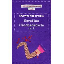 SERAFINA I KOCHANKOWIE CZ.2 . PAMIĘTNIKI CZERWONEJ SZMINKI TOM 21 Krystyna Nepomucka (opr. miękka)