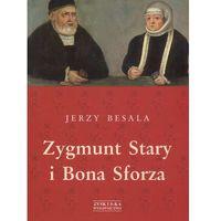 Zygmunt Stary i Bona Sforza (opr. twarda)