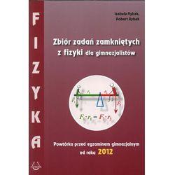 FIZYKA. ZBIÓR ZADAŃ ZAMKNIĘTYCH DLA GIMNAZJALISTÓW. POWTÓRKA PRZED EGZAMINEM GIMNAZJALNYM OD ROKU 2012 (opr. broszurowa)