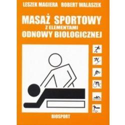 Masaż sportowy z elementami odnowy biologicznej - Leszek Magiera, Robert Walaszek (opr. miękka)