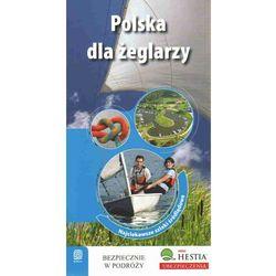Polska dla żeglarzy Najciekawsze szlaki śródlądowe (opr. miękka)