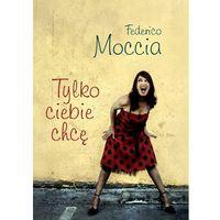 Tylko ciebie chcę - Federico Moccia (opr. miękka)