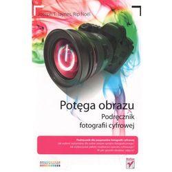 Potęga obrazu. Podręcznik fotografii cyfrowej (opr. miękka)