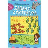 Zabawy z matematyką 5-6 lat. Akademia przedszkolaka (opr. broszurowa)