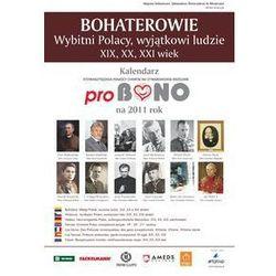 Bohaterowie Wybitni Polacy wyjątkowi ludzie XIX XX XXI wiek Kalendarz 2011 proBono
