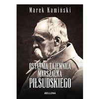 Ostatnia tajemnica marszałka Piłsudskiego - Wysyłka od 4,99 - porównuj ceny z wysyłką (opr. miękka)