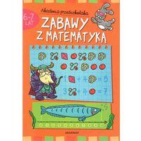 Zabawy z matematyką 6-7 lat. Akademia przedszkolaka (opr. broszurowa)
