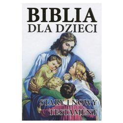 Biblia dla dzieci. Stary i Nowy Testament (opr. twarda)