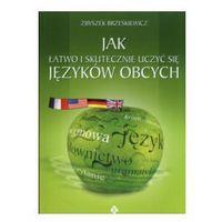 Jak łatwo i skutecznie uczyć się języków obcych WYPRZEDAŻ - Publikacje wydane przed 2011 rokiem z atrakcyjnymi RABATAMI 30-50%! Środki w stanie idealnym!