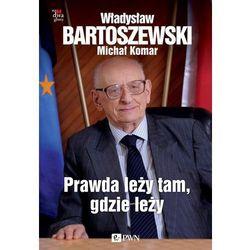 Prawda leży tam, gdzie leży - Władysław Bartoszewski, Michał Komar