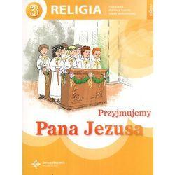 Przyjmujemy Pana Jezusa. Religia. Klasa 3. Szkoła podstawowa. Podręcznik (opr. miękka)