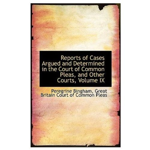 Reports of Cases Argued and Determined in the Court of Common Pleas, and Other Courts, Volume IX