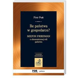 Ile państwa w gospodarce? Milton Friedman o ekonomicznej roli państwa - Piotr Ptak