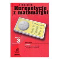KOREPETYCJE Z MATEMATYKI - GIMNAZJUM. ZESZYT 3 - FUNKCJE I RÓWNANIA (opr. miękka)