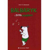 BALBARYK I ZŁOTA PIOSENKA Artur Liskowacki (opr. twarda)