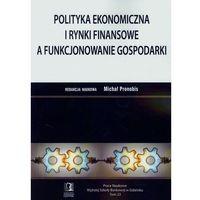 Polityka ekonomiczna i rynki finansowe a funkcjonowanie gospodarki (opr. miękka)