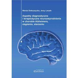 Aspekty diagnostyczne i terapeutyczne neurozwyrodnienia w chorobie Alzheimera, otępieniu, starzeniu