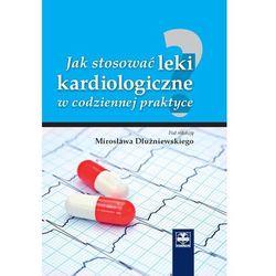 Jak stosować leki kardiologiczne w codziennej praktyce (opr. twarda)