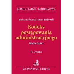 Kodeks postępowania administracyjnego. Komentarz. Wydanie 13 - Barbara Adamiak, Janusz Borkowski