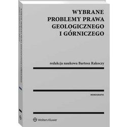 Wybrane problemy prawa geologicznego i górniczego - Klimek Grzegorz, Maciejewska Joanna, Rakoczy Bartosz, Szalewska Małgorzata, Tyburek Michał