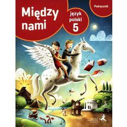 Między Nami 5. Podręcznik Dla Klasy Piątej Szkoły Podstawowej. (opr. miękka)