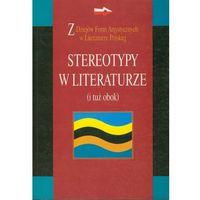 Stereotypy w literaturze i tuż obok (opr. miękka)
