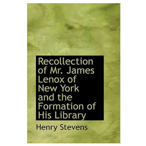 Recollection of Mr. James Lenox of New York and the Formation of His Library