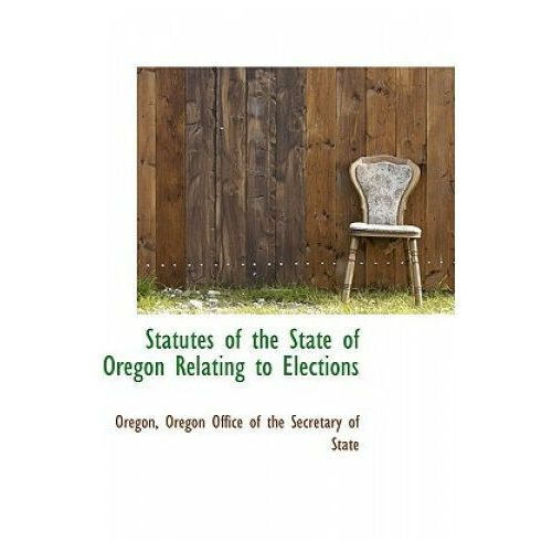 Statutes of the State of Oregon Relating to Elections