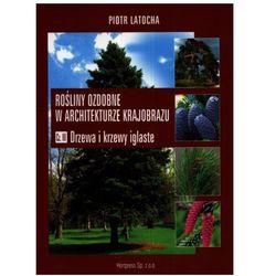 Rośliny ozdobne w architekturze krajobrazu cz.3 Drzewa i krzewy iglaste