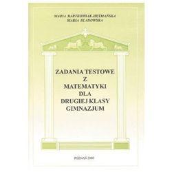 Zadania testowe z matematyki dla 2 kl. gimnazjum - Maria Bartkowiak- Hetmańska, Maria Bladowska (opr. miękka)
