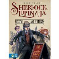 Sherlock Lupin i ja Ostatni akt w operze (opr. miękka)