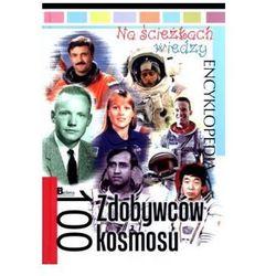 Na ścieżkach wiedzy. Encyklopedia. 100 Zdobywców kosmosu (opr. twarda)