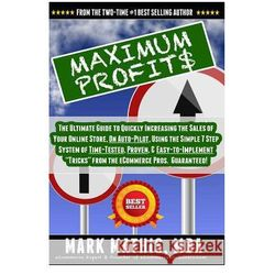 Maximum Profit$: The Ultimate Guide to Quickly Increasing the Sales of Your Ecommerce Store, on Auto-Pilot, Using Creative Marketing &