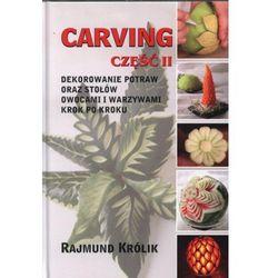 Carving część 2 Dekorowanie potraw oraz stołów owocami i warzywami krok po kroku (opr. twarda)