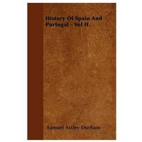 History Of Spain And Portugal - Vol II.