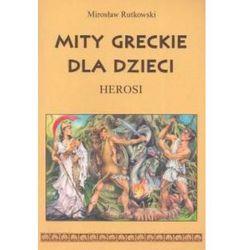 Mity greckie dla dzieci Herosi - Mirosław Rutkowski (opr. miękka)